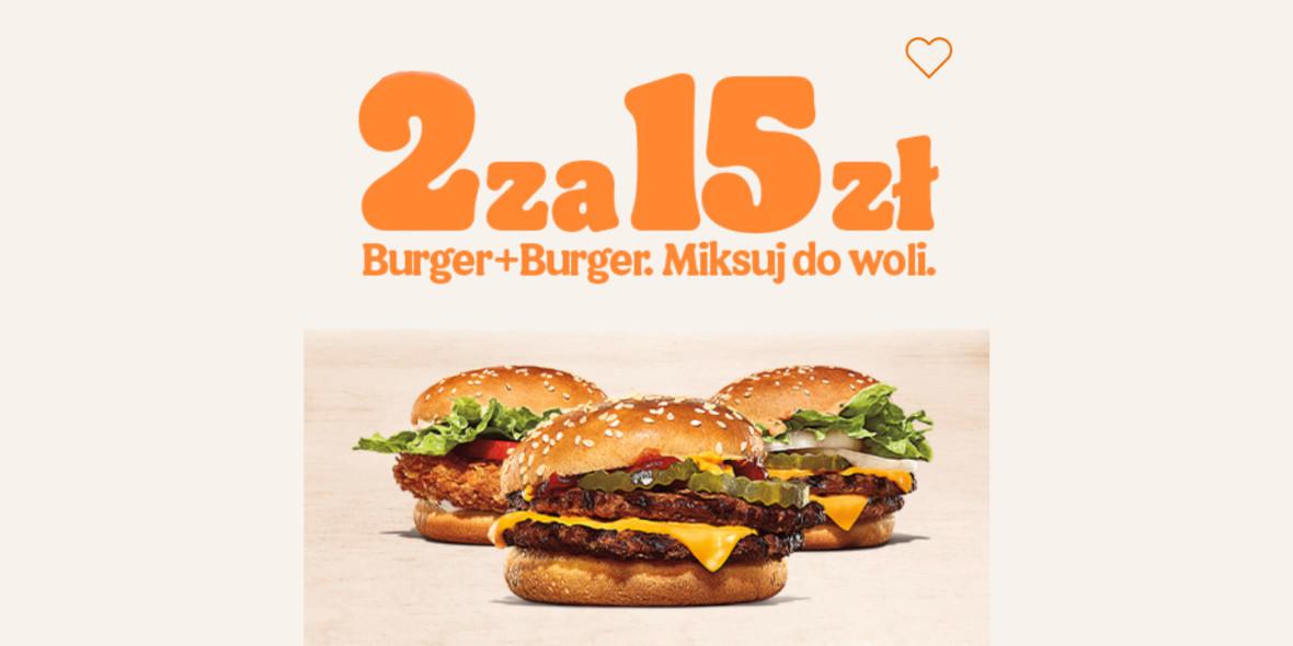 Burger King:  2 burgery za 15 zł 18.05.2021
