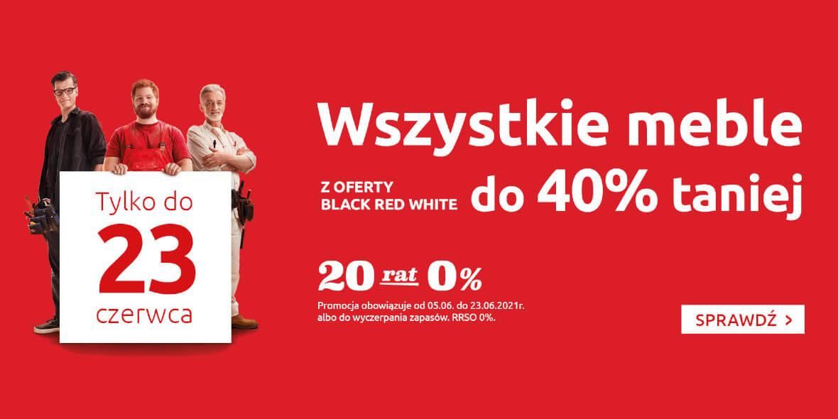 Black Red White: Do -40% na wszystkie meble 05.06.2021