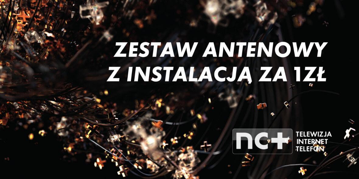 nc+: 1 zł za zestaw antenowy z instalacją 15.03.2019