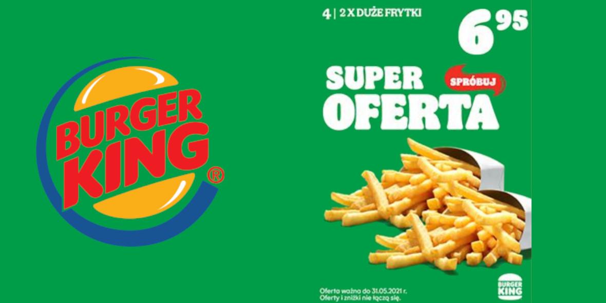 Burger King: 6,95 zł za 2x Frytki duże 23.04.2021
