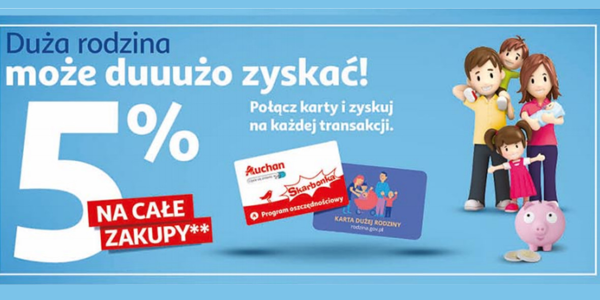 Auchan: -5% na całe zakupy Dużej Rodziny 22.04.2021