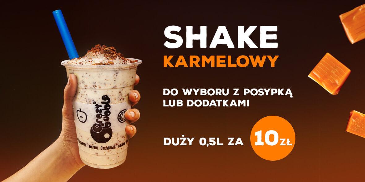 Crazy Bubble: 10 zł za duży Shake karmelowy 20.07.2018