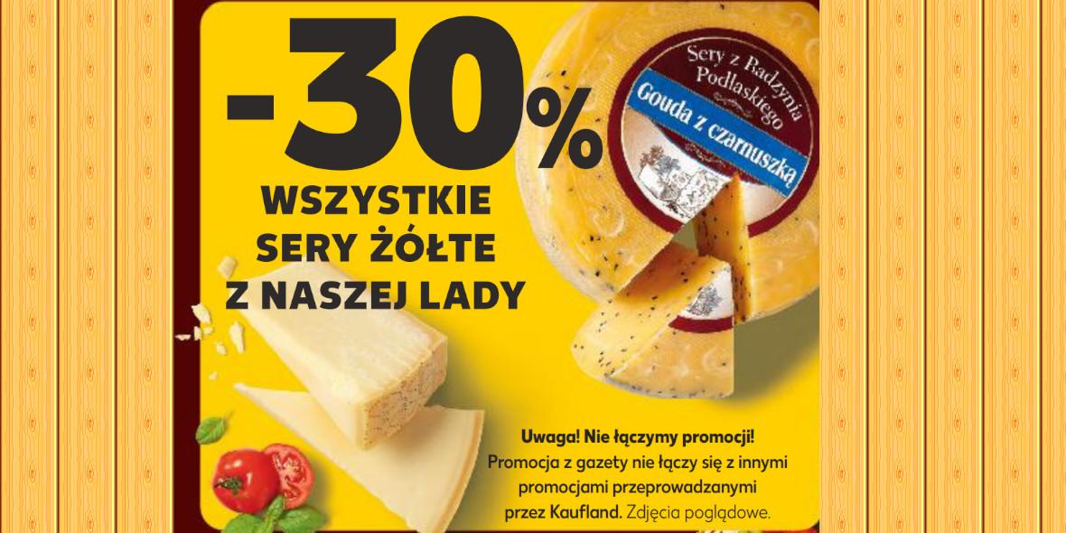 Kaufland: -30% na sery żółte z lady 17.06.2021