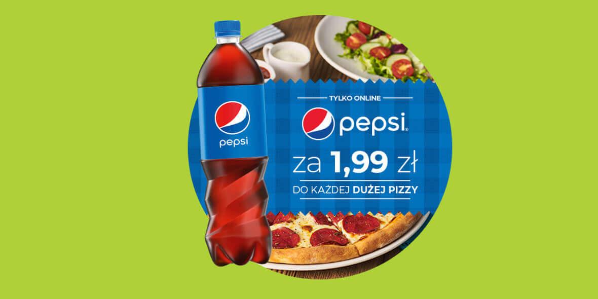za Pepsi przy zakupie dowolnej dużej pizzy