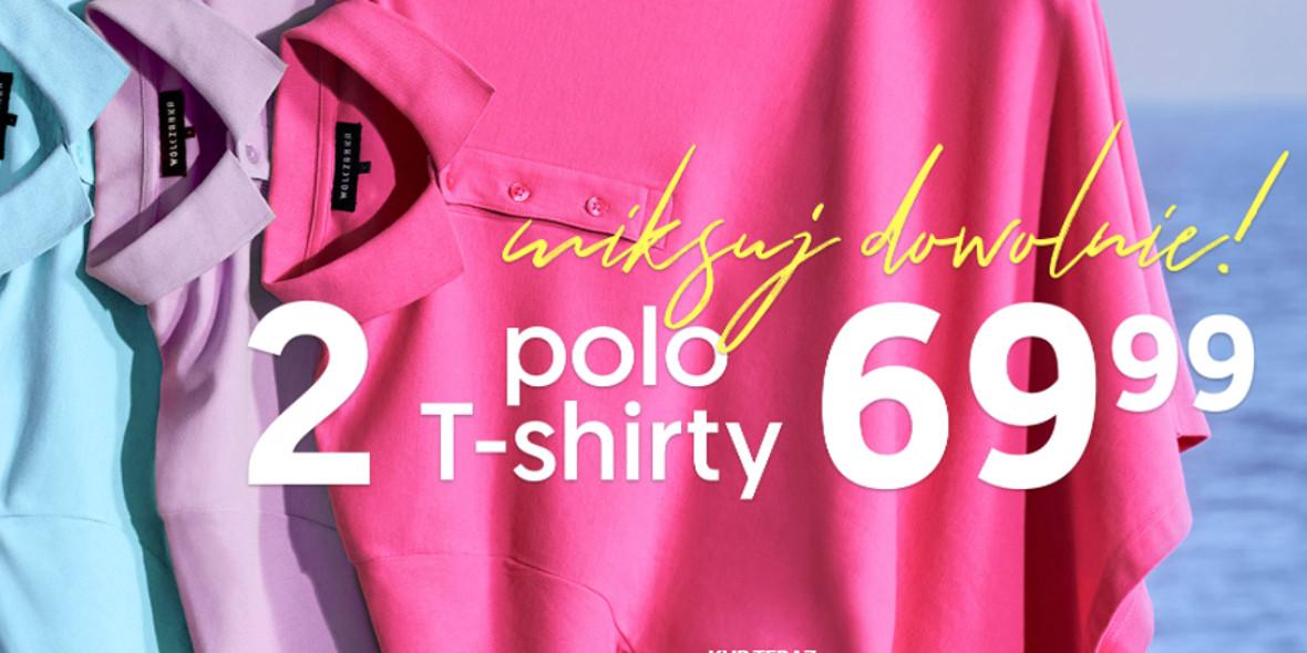 Wólczanka:  69,99 zł za 2 T-shirty, Polo 22.07.2021