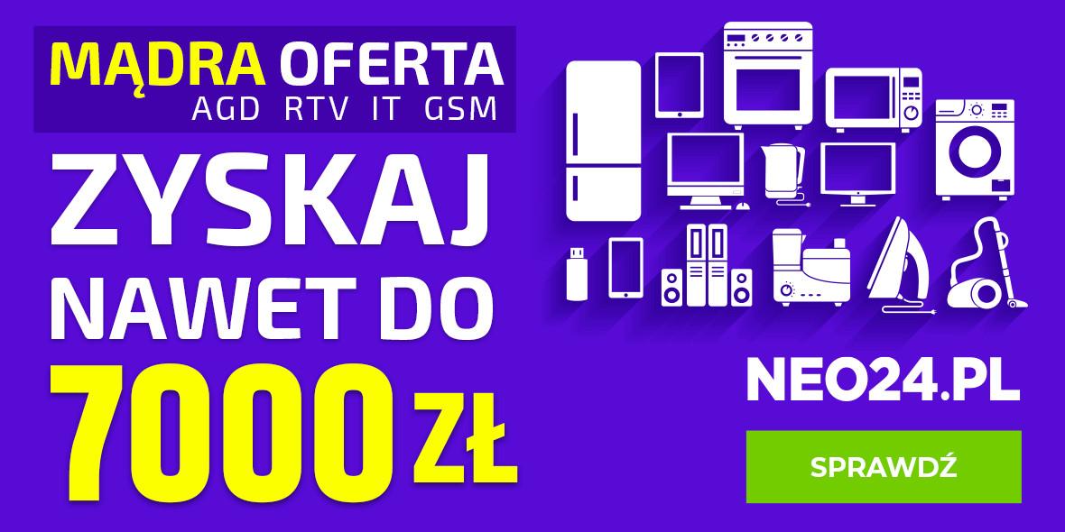NEO24: Do -7000 zł na wybrane produkty w NEO24 21.01.2021