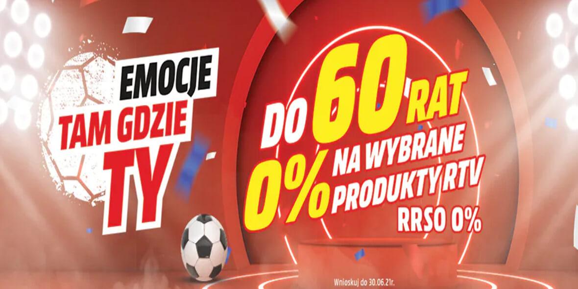 Media Markt: Do 60 rat 0% na wybrane produkty 04.06.2021