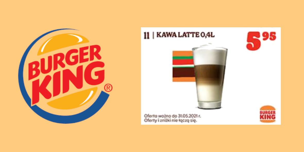 Burger King: 5,95 zł za Kawę Latte 0,4 l 23.04.2021