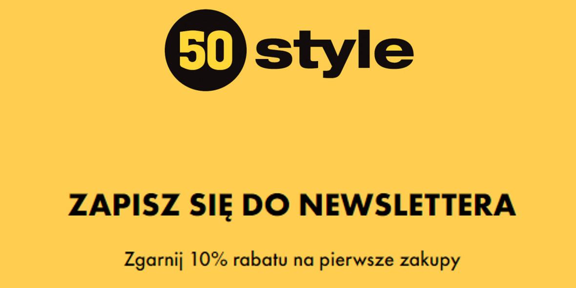 50 style:  -10% na pierwsze zakupy z newsletterem 17.04.2021