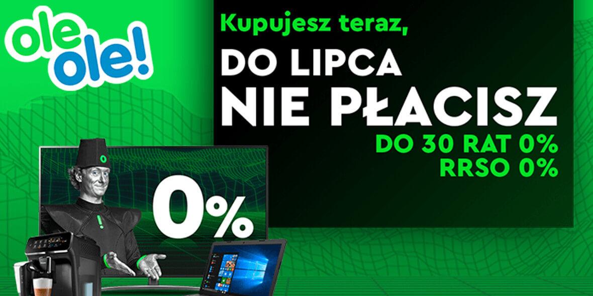 OleOle!:  Do lipca nie płacisz: do 30 rat 0% 01.03.2021