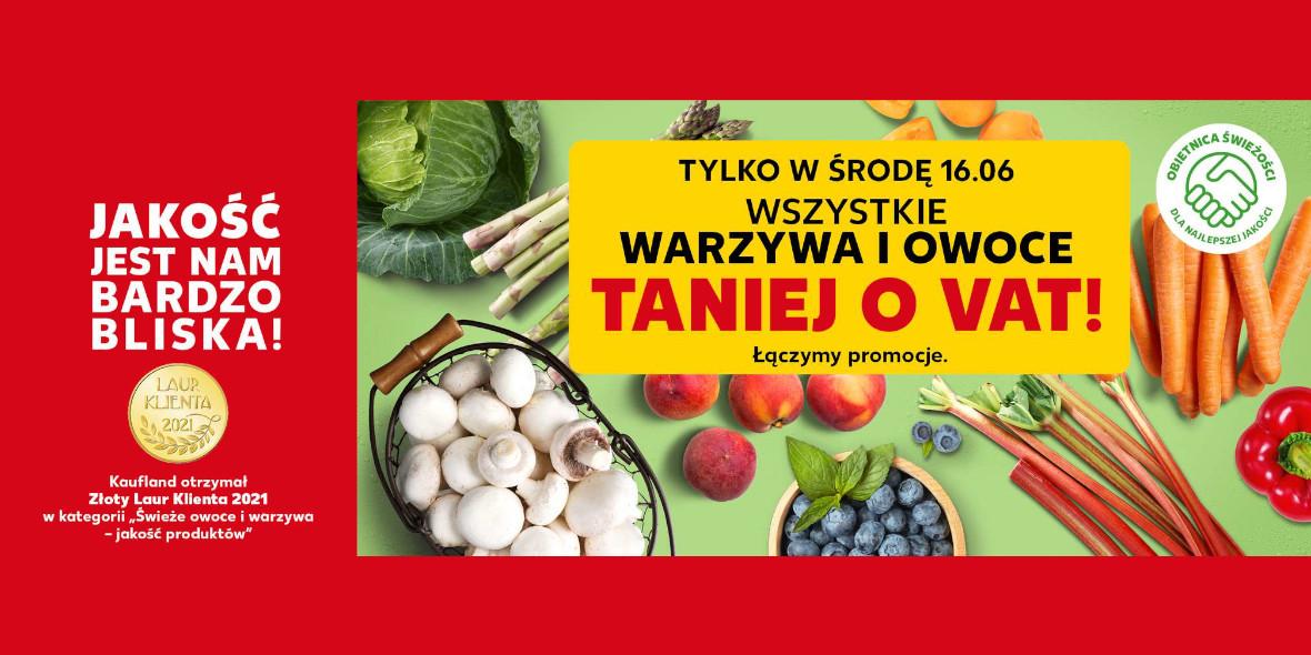 Kaufland:  Taniej o VAT - Warzywa i owoce 16.06.2021