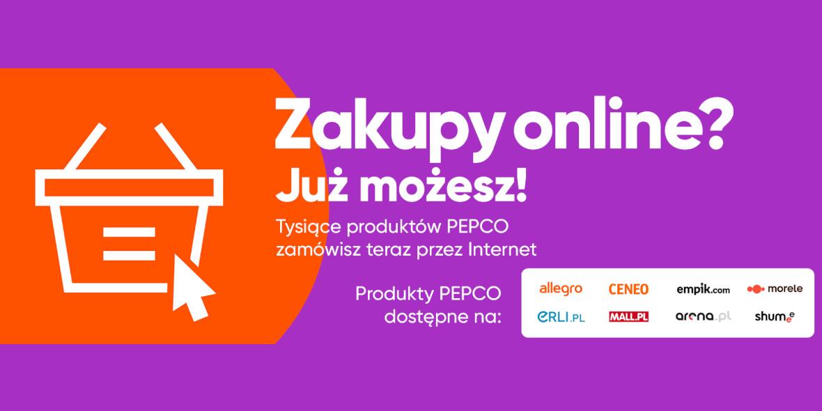 Pepco:  Zakupy ONLINE w Pepco! 19.10.2021